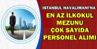 İstanbul Havalimanı'na Çok Sayıda Personel Alımı Yapılacak