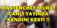 MasterChef Murat, Canlı Yayında Kendini Kesti