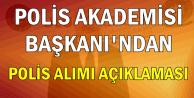 Polis Akademisi Başkanı'ndan Polis Alımı Açıklaması