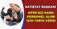 Sayıştay Başkanı KPSS'siz Kamu Personeli Alımı İçin Tarih Verdi