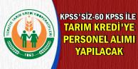 Tarım ve Kredi'ye KPSS'siz-60 KPSS ile Personel Alınıyor