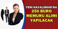 En Az İlkokul Mezunu 250 Büro Memuru Alımı-Yeni Havalimanına İŞKUR'dan Alım