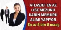 5-6 Bin TL Maaşla Atlasjet En Az Lise Mezunu Kabin Memuru Alımı Yapıyor
