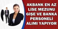 Akbank En Az Lise Mezunu Banka ve Gişe Personeli Alımı Yapıyor