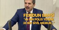 Feridun Bahşi: EGM'de Memur İşi Yapan 66 Bin Polis Yerine 35 Bin Sivil Personel...