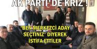 'Ben Merkezci Aday Seçtiniz' Diyen AK Parti İlçe Teşkilatı İstifa Etti