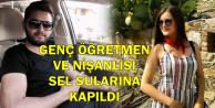 Bodrum'da Feci Olay: Genç Öğretmen ve Nişanlısı Sele Kapıldı