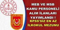 Bugün Yayımlandı: MSB ve MEB KPSS'siz En Az İlkokul Mezunu Kamu Personeli Alımı