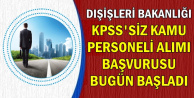 Dışişleri Bakanlığı KPSS'siz Memur Alımı Başvurusu Bugün Başladı