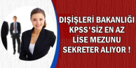 Dışişleri Bakanlığına KPSS'siz En Az Lise Mezunu Personel Alınıyor