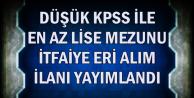 Düşük KPSS ile En Az Lise Mezunu İtfaiye Eri Alımı İlanı Yayımlandı