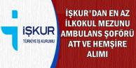 İŞKUR'dan En Az İlkokul Mezunu Ambulans Şoförü-ATT-Hemşire Alımı