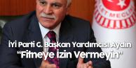 İYİ Parti Genel Başkan Yardımcısı Koray Aydın'dan Teşkilatlara : Fitne Çıkmasına Müsaade Edilmeyecek