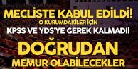 Mecliste Kabul Edildi, Onlar içinKPSS ve YDS'ye Gerek Kalmadı! Doğrudan Kadrolu Olacaklar!