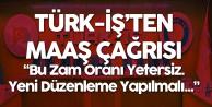 Türk İş: Maaşlara Yapılan Zam Yetersiz, Yeni Düzenleme Bekleniyor