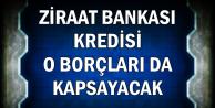 Ziraat Bankası Kredisi O Borçları da Kapsayacak