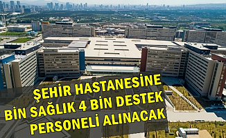 Ankara Şehir Hastanesine 7 Bin Sağlık, 5 Bin Destek Personeli Alınacak