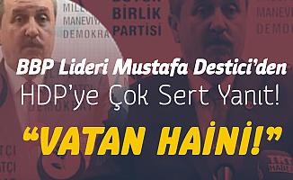 BBP Lideri Mustafa Destici Çok Sert Konuştu: Sezai Temelli Denen Bu Vatan Hainine Ne Cevap Verecekler?