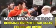 Çiğköfteci Ali Usta Gitar Çalan Çocuklara Saldırdı