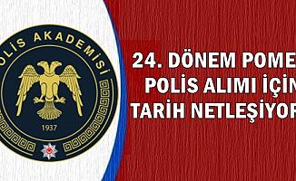 Polis Akademisi 24. Dönem POMEM Polis Alımı İlanı İçin Tarih
