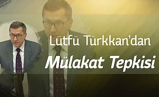 Lütfü Türkkan'dan Yazılı ve Sözlü Sınav Çıkışı: 'İstediğimizi Alırız' Diyorsunuz