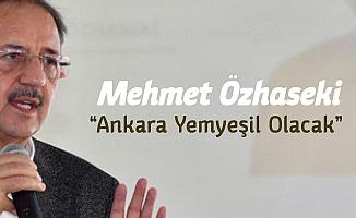 Mehmet Özhaseki : Başkent Yemyeşil Olacak