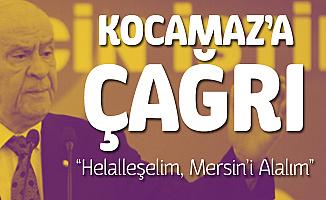 MHP Genel Başkanı Bahçeli'den Kocamaz'a 'Helalleşelim, Mersin'i Alalım'