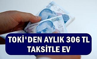 TOKİ'den Aylık 306 Taksitle Ev (Başvuru Şekli-Konut Listesi ve Fiyatları)
