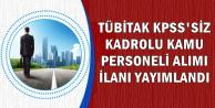 TÜBİTAK KPSS Şartsız Kadrolu 43 Kamu Personeli Alım İlanı Yayımlandı