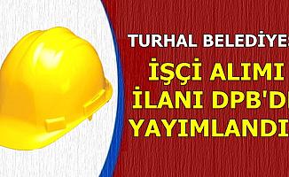 Turhal Belediyesi İşçi Alımı İlanı DPB'de Yayımlandı