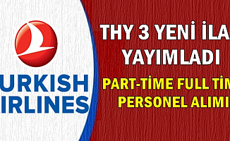 Türk Hava Yolları 3 İlan Yayımladı: Part Time Full Time Personel Alıyor