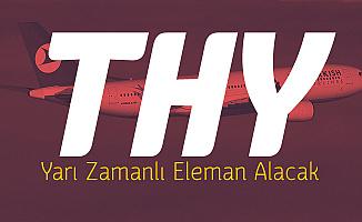 Türk Hava Yolları'na (THY) Yarı Zamanlı Çalışacak Eleman Alınacak