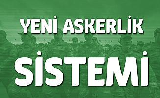 Yeni Askerlik Sistemi (Lise Mezunlarının Askerlik Süresi ve Sözleşmeli Er ve Erbaşlık, Önlisans Mezunları için Yedek Astsubaylık)