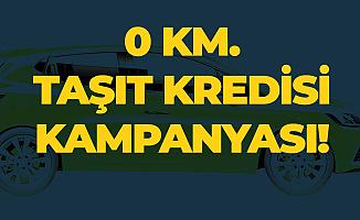 0 Km. Araç Almak İsteyenlere Özel Yeni Taşıt Kredisi Kampanyası