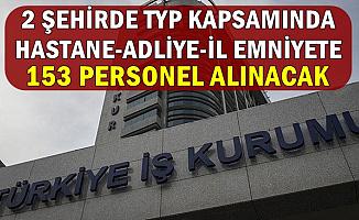 2 Şehirde Adliye-İl Emniyet Müdürlüğü ve Hastaneye 153 Personel Alınacak-İŞKUR TYP