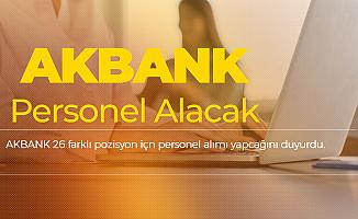 AKBANK 26 Farklı İlan Yayımladı! Yüzlerce Personel Alınacak