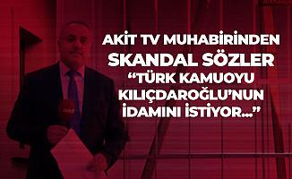 Akit TV Muhabirinden Skandal Sözler : Türk Kamuoyu Kemal Kılıçdaroğlu'nun İdamını İstiyor