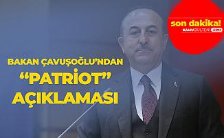 Dışişleri Bakanı Çavuşoğlu'ndan 'Patriot' Açıklaması