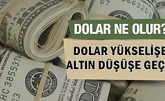 Kritik Dolar Tahmini-Dolar Kuru Yükselişe, Altın Fiyatları Düşüşe Geçti