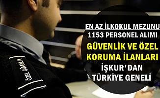 En Az İlkokul Mezunu 1153 Özel Koruma ve Güvenlik Personeli Alımı-Türkiye Geneli