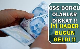 GSS Borcu Olanlar Dikkat: İyi Haber Bugün Geldi