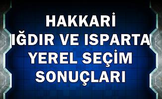 Hakkari-Iğdır-Isparta Belediye Seçim Sonucu 2019 Son Durum