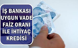 İş Bankası'ndan Uygun Faizle İhtiyaç Kredisi (Hesaplama ve Başvuru)