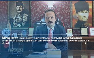 İYİ Parti Grup Başkanvekili Yavuz Ağıralioğlu: Biz, Asla Erken Seçim Diyen Taraf Olmayacağız