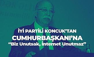 İYİ Partili İsmail Koncuk'tan Cumhurbaşkanı Erdoğan'a Tepki: Biz Unutsak İnternet Unutmaz