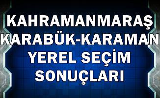 Kahramanmaraş-Karabük-Karaman Seçim Sonucu 2019