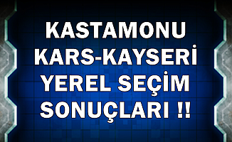 Kars-Kastamonu ve Kayseri Belediye Seçiminde İlk Sonuçlar 2019