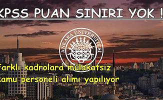 KPSS Puan Sınırı Yok: Ankara Üniversitesi Mülakatsız 132 Kamu Personeli Alımı Yapıyor