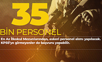 KPSS'ye Girmeyenler de Başvuru Yapabilir-MSB ve İçişleri'ne 35 Bin Personel-Asker Alımı