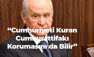 MHP Genel Başkanı: Cumhuriyet'i Kuran Cumhur İttifakı Korumasını da Bilir